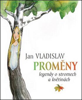 Proměny. Legendy o stromech a květinách - Jan Vladislav, Zdenka Krejčová