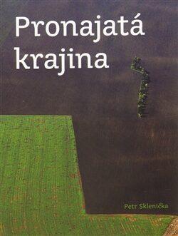Pronajatá krajina - Petr Sklenička