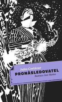 Pronásledovatel - Julio Cortázar