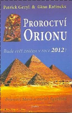Proroctví Orionu - Bude svět zničet v roce 2012? - Geryl Patrick, Ratinckx Gino