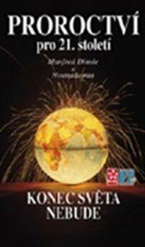 Proroctví pro 21. století - Konec světa nebude - Manfred Dimde,Nostradamus,
