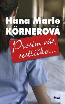 Prosím vás, sestřičko... - Hana Marie Körnerová