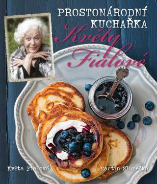 Prostonárodní kuchařka Květy Fialové - Květa Fialová, Martin Slunečko