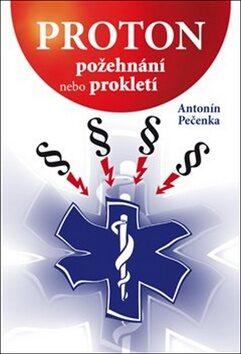 Proton - požehnání nebo prokletí - Antonín Pečenka