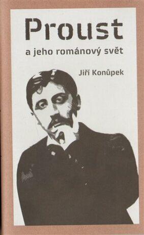 Proust a jeho románový svět - Jiří Konůpek