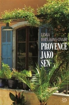 Argo Provence jako sen - Lenka Horňáková-Civade