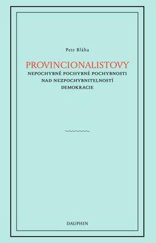 Provincionalistovy nepochybně pochybné pochybnosti nad nezpochybnitelností - Petr Bláha