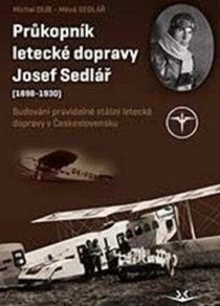 Průkopník letecké dopravy Josef Sedlář - Dub Michal, Miloš Sedlář