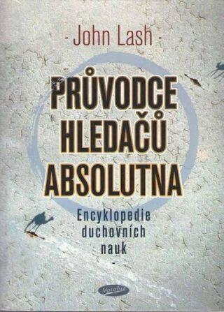 Průvodce hledačů absolutna - Encyklopedie duchovních nauk - Lash John