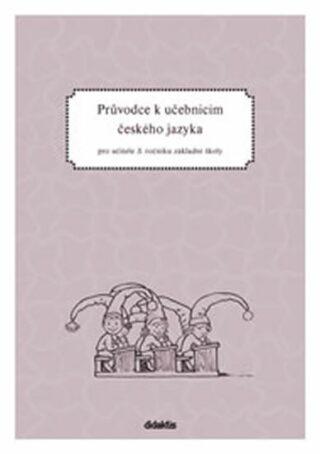 Průvodce k učebnicím českého jazyka 3.ročník ZŠ - Burianová H., Jízdná L.
