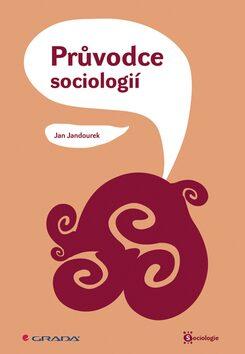 Průvodce sociologií - Jan Jandourek