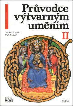 Průvodce výtvarným uměním II - Pavel Šamšula, Jaromír Adamec