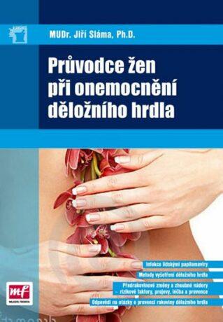 Průvodce žen při onemocnění děložního hrdla - Sláma Jiří MUDr.