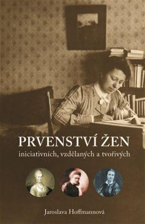Prvenství žen: ženy iniciativní, vzdělané a tvořivé - Jaroslava Hoffmannová