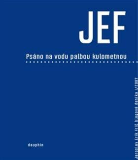 JEF psáno na vodu palbou kulometnou - Jaroslav Erik Frič,