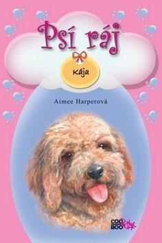 Psí ráj 5 Kája - Aimee Harperová