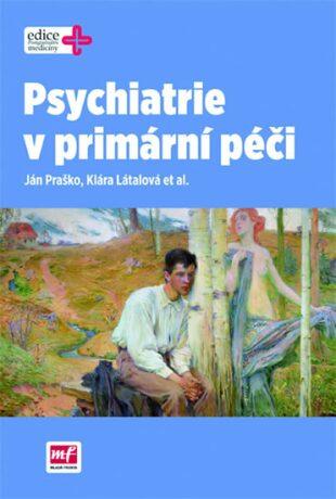 Psychiatrie v primární péči - Klára Látalová, Ján Praško