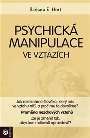 Psychická manipulace ve vztazích - Barbara E. Hort