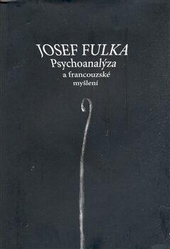 Psychoanalýza a francouzské myšlení - Josef Fulka