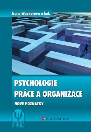 Psychologie práce a organizace - Irena Wagnerová, kolektiv a - e-kniha