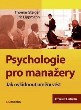 Psychologie pro manažery - Thomas Steiger, Eric Lippmann