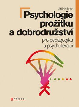 Psychologie prožitku a dobrodružství - Jiří Kirchner