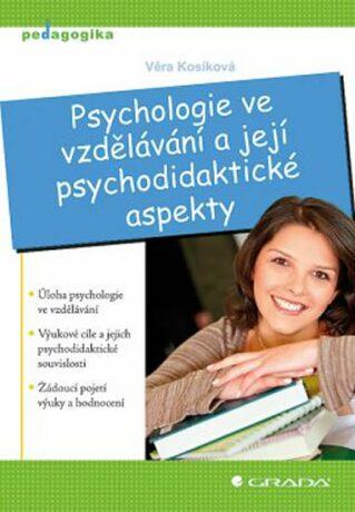 Psychologie ve vzdělávání a její psychodidaktické aspekty - Kosíková Věra