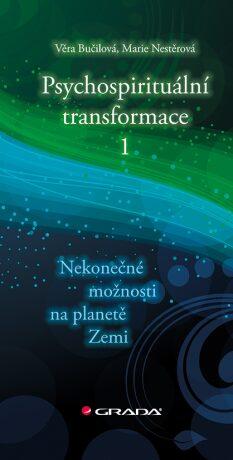 Psychospirituální transformace 1 - Nekonečné možnosti na planetě Zemi - Bučilová Věra, Nestěrová Marie