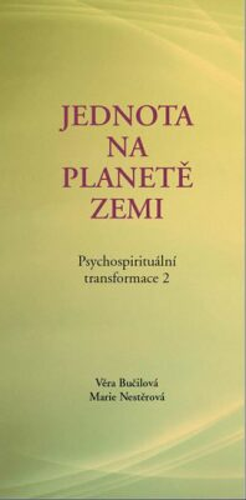 Jednota na planetě zemi - Psychospirituální transformace 2 - Bučilová Věra, Nestěrová Marie