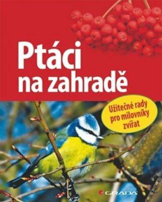 Ptáci na zahradě - Užitečné rady pro milovníky přírody - Ulrich Schmid