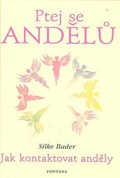 Ptej se andělů - Jak kontaktovat anděly - Silke Bader