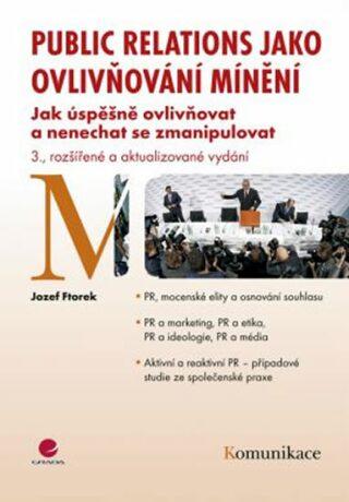 Public relations jako ovlivňování mínění - 3. vydání - Jozef Ftorek