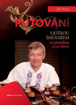 Putování s Jožkou Šmukařem za písničkou a vínem - Jiří Moc