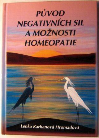 Původ negativních sil a možnosti homeopatie - Karhanová Hromadová Lenka