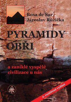 Pyramidy, obři a zaniklé vyspělé civilizace u nás - Rosa de Sar, Jaroslav Růžička