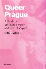 Queer Prague – A Guide to the LGBT History of the Czech Capital 1380-2000 - kolektiv autorů