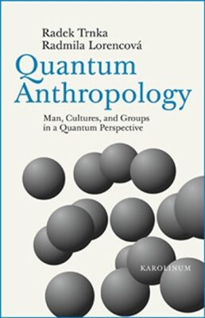 Quantum Anthropology - Radmila Lorencová, Radek Trnka