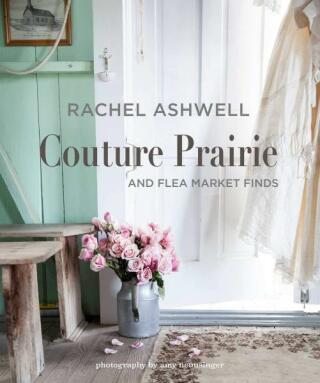 Rachel Ashwell: Couture Prairie and flea market finds - Rachel Ashwell
