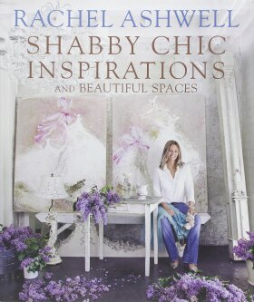 Rachel Ashwell's Shabby Chic: Inspiration & Beautiful Spaces - Rachel Ashwell