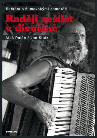 Raději zešílet v divočině - Aleš Palán, Jan Šibík - e-kniha