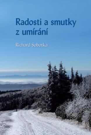 Radosti a smutky z umírání - Richard Sobotka