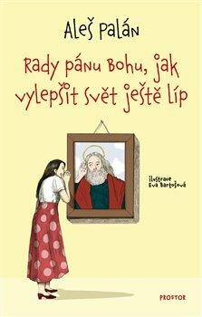 Rady pánu Bohu, jak vylepšit svět ještě líp - Aleš Palán, Eva Bartošová
