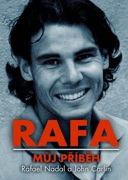 Rafa Můj příběh - Rafael Nadal; John Carlin