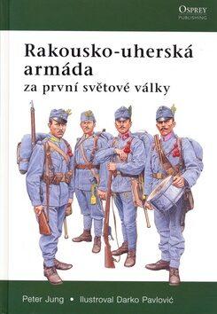 Rakousko-uherská armáda za první světové války - Peter Jung
