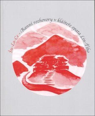 Ranní rozhovory v klášteře opata Lin-Ťiho - Šu-La-Ce, Kristýna Cílková