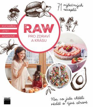 Raw pro zdraví a krásu - Kuchařka Jitky Adamové - Adamová Jitka