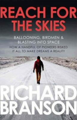 Reach for the Skies : Ballooning, Birdmen and Blasting into Space - Richard Branson