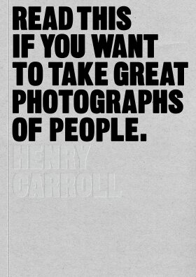 Read This If You Want to Take Great Photographs of People - Henry Carroll