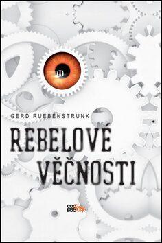 Rebelové věčnosti - Gerd Ruebenstrunk