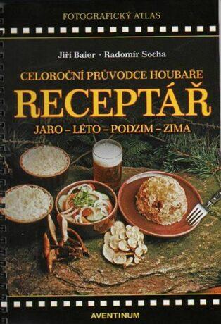 Receptář - Celoroční průvodce houbaře - Radomír Socha, Jiří Baier